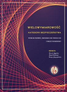 Book Cover: Wielowymiarowość kategorii bezpieczeństwa. Wymiar prawny, ekonomiczno-społeczny i międzynarodowy