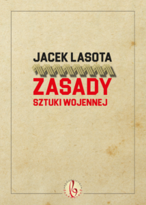 OKŁADKA J. Lasota - Zasady sztuki wojennej (wydanie II) - bez spadów na www (przód)-01